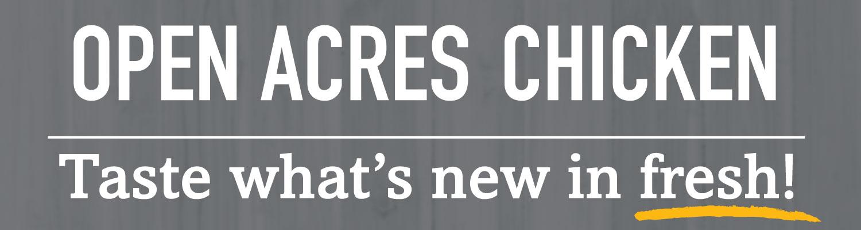 Open Acres Chicken – taste what's new in fresh!